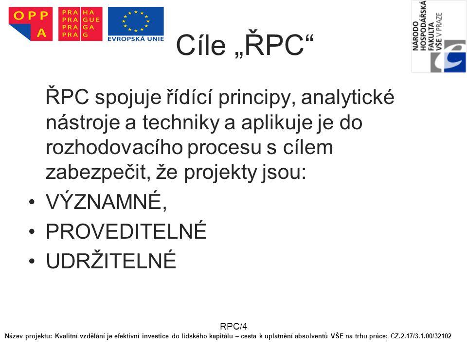 """RPC/4 Cíle """"ŘPC"""" ŘPC spojuje řídící principy, analytické nástroje a techniky a aplikuje je do rozhodovacího procesu s cílem zabezpečit, že projekty js"""