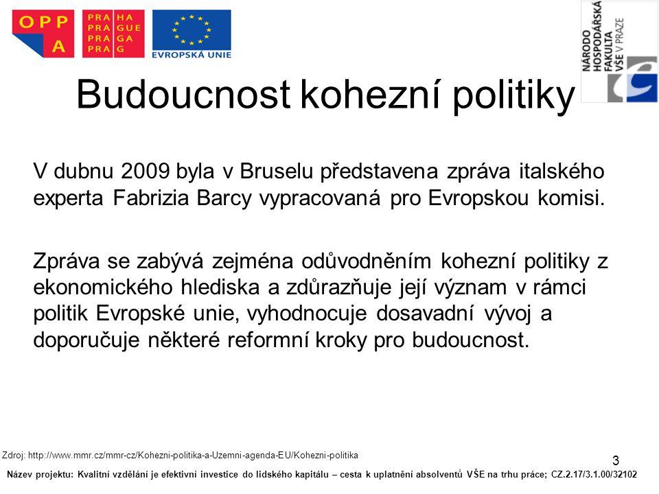 3 Budoucnost kohezní politiky V dubnu 2009 byla v Bruselu představena zpráva italského experta Fabrizia Barcy vypracovaná pro Evropskou komisi. Zpráva