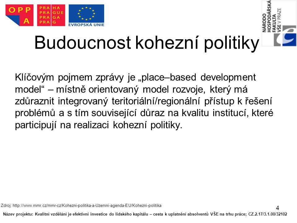 """4 Budoucnost kohezní politiky Klíčovým pojmem zprávy je """"place–based development model – místně orientovaný model rozvoje, který má zdůraznit integrovaný teritoriální/regionální přístup k řešení problémů a s tím související důraz na kvalitu institucí, které participují na realizaci kohezní politiky."""
