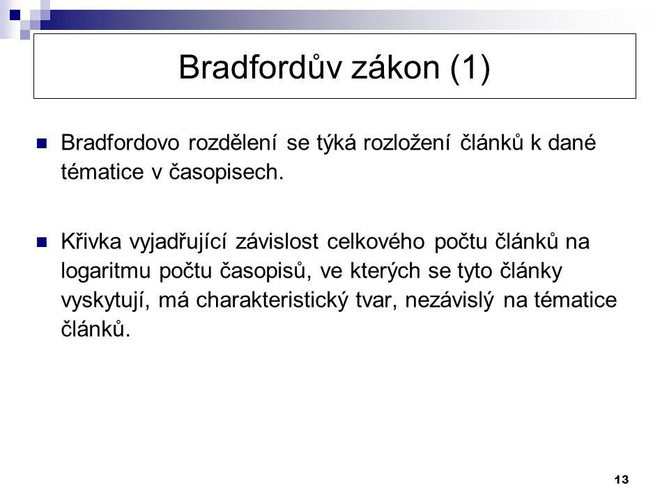 13 Bradfordův zákon (1) Bradfordovo rozdělení se týká rozložení článků k dané tématice v časopisech. Křivka vyjadřující závislost celkového počtu člán