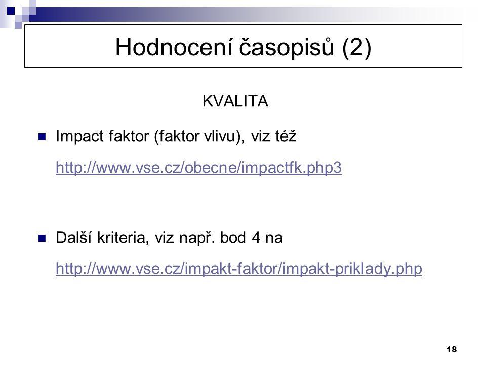 18 Hodnocení časopisů (2) KVALITA Impact faktor (faktor vlivu), viz též http://www.vse.cz/obecne/impactfk.php3 http://www.vse.cz/obecne/impactfk.php3
