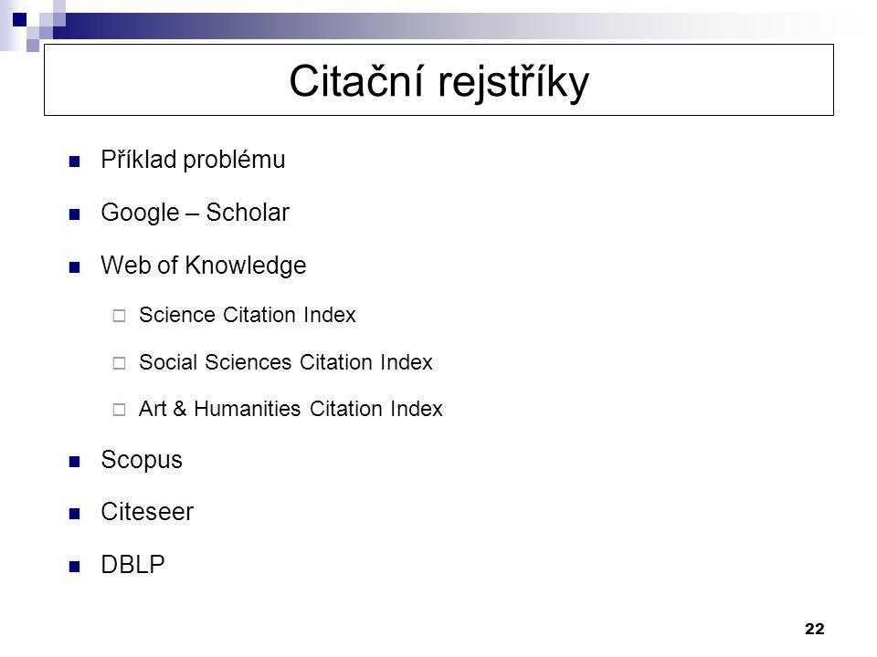 22 Citační rejstříky Příklad problému Google – Scholar Web of Knowledge  Science Citation Index  Social Sciences Citation Index  Art & Humanities C