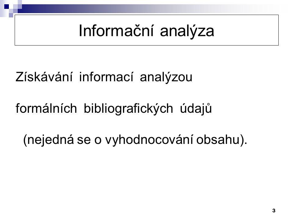 3 Informační analýza Získávání informací analýzou formálních bibliografických údajů (nejedná se o vyhodnocování obsahu).