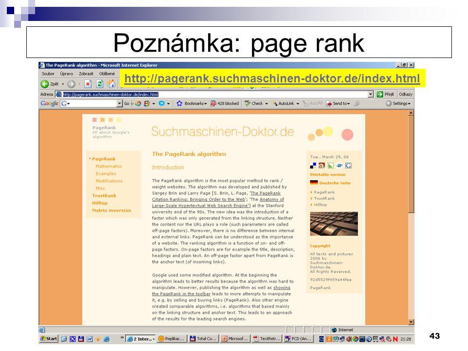 43 Poznámka: page rank http://pagerank.suchmaschinen-doktor.de/index.html