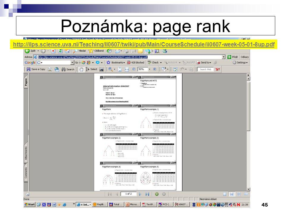45 Poznámka: page rank http://ilps.science.uva.nl/Teaching/II0607/twiki/pub/Main/CourseSchedule/ii0607-week-05-01-8up.pdf