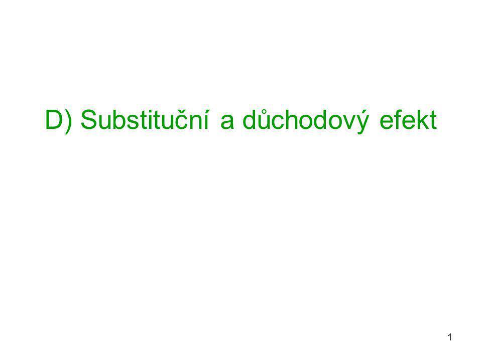 1 D) Substituční a důchodový efekt