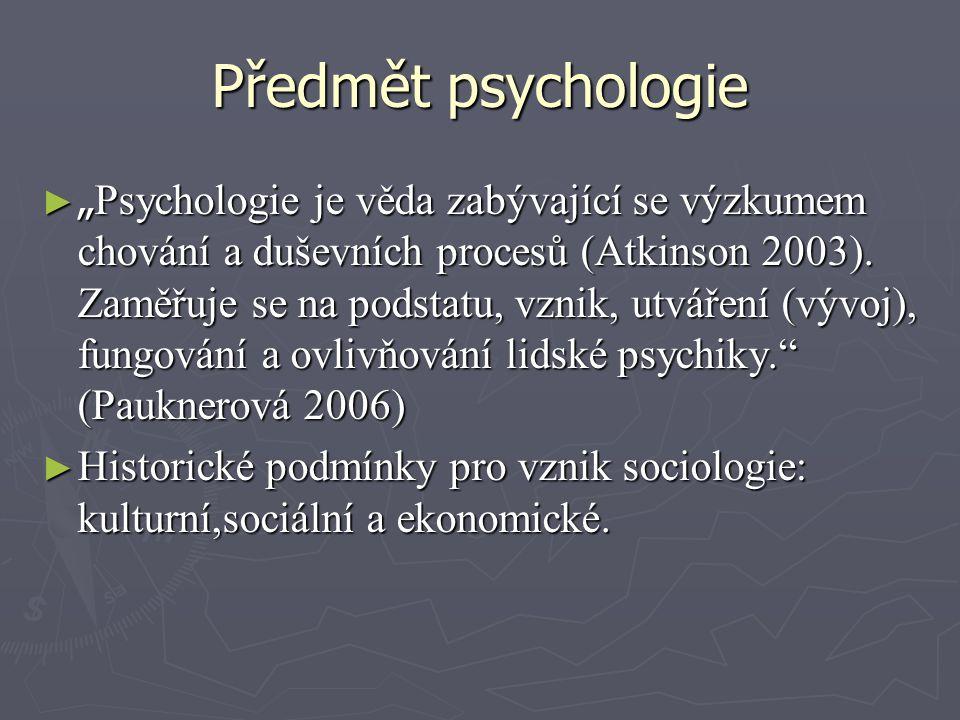 """Předmět psychologie ► """" Psychologie je věda zabývající se výzkumem chování a duševních procesů (Atkinson 2003). Zaměřuje se na podstatu, vznik, utváře"""