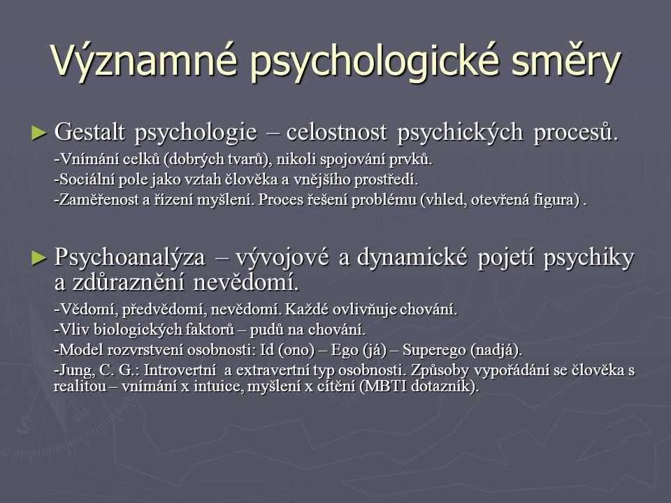 Významné psychologické směry ► Gestalt psychologie – celostnost psychických procesů. - Vnímání celků (dobrých tvarů), nikoli spojování prvků. -Sociáln