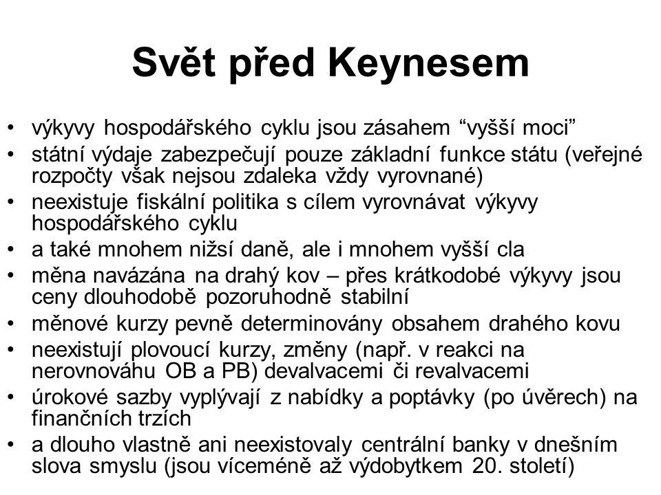 """Svět před Keynesem výkyvy hospodářského cyklu jsou zásahem """"vyšší moci"""" státní výdaje zabezpečují pouze základní funkce státu (veřejné rozpočty však n"""