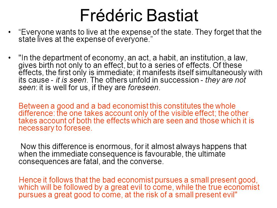Frédéric Bastiat Everyone wants to live at the expense of the state.
