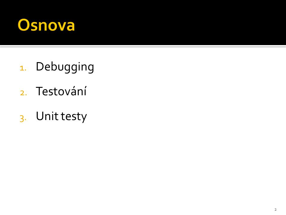 1. Debugging 2. Testování 3. Unit testy 2