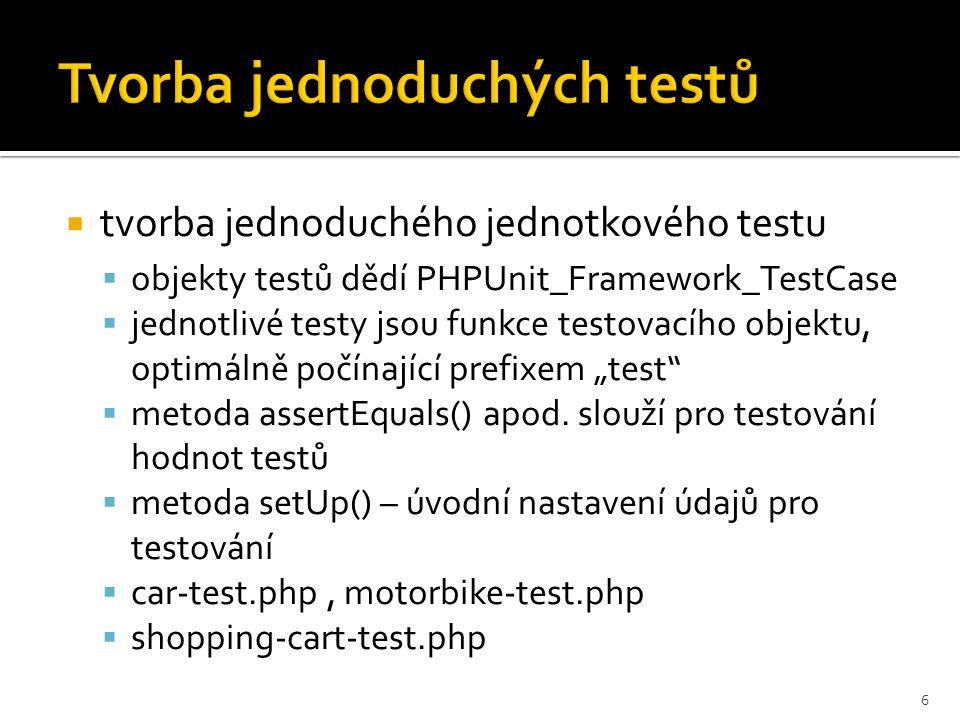  tvorba jednoduchého jednotkového testu  objekty testů dědí PHPUnit_Framework_TestCase  jednotlivé testy jsou funkce testovacího objektu, optimálně