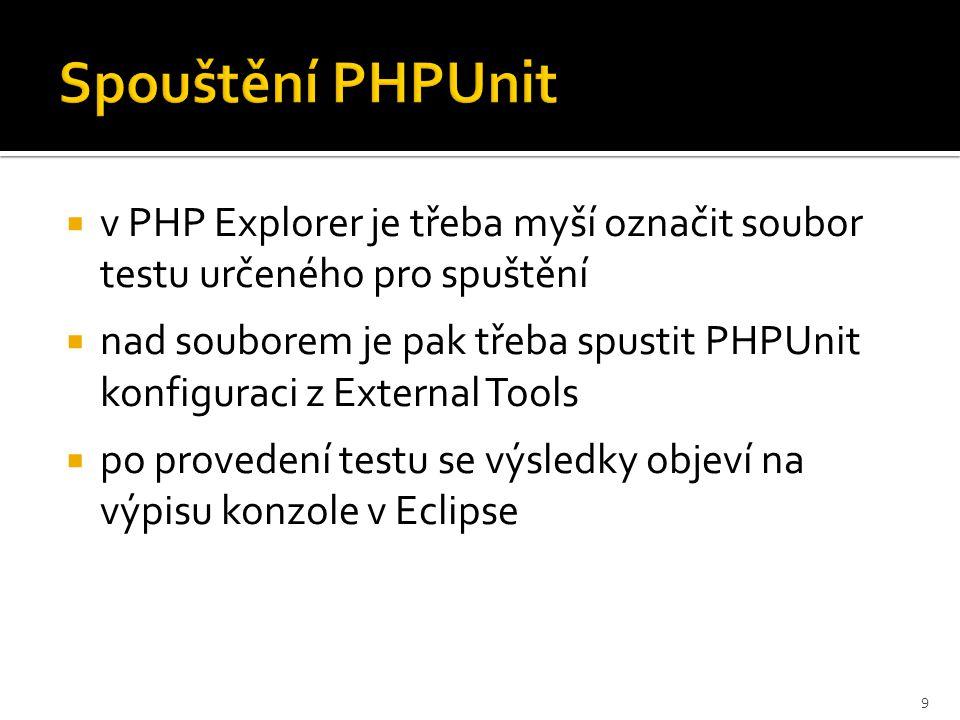  v PHP Explorer je třeba myší označit soubor testu určeného pro spuštění  nad souborem je pak třeba spustit PHPUnit konfiguraci z External Tools  po provedení testu se výsledky objeví na výpisu konzole v Eclipse 9