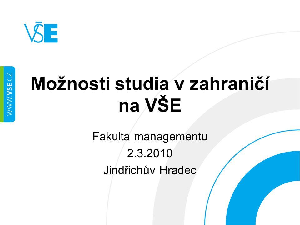 Možnosti studia v zahraničí na VŠE Fakulta managementu 2.3.2010 Jindřichův Hradec