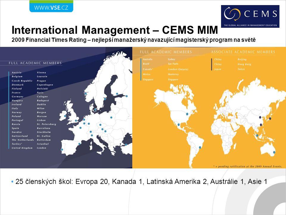 International Management – CEMS MIM 2009 Financial Times Rating – nejlepší manažerský navazující magisterský program na světě 25 členských škol: Evropa 20, Kanada 1, Latinská Amerika 2, Austrálie 1, Asie 1