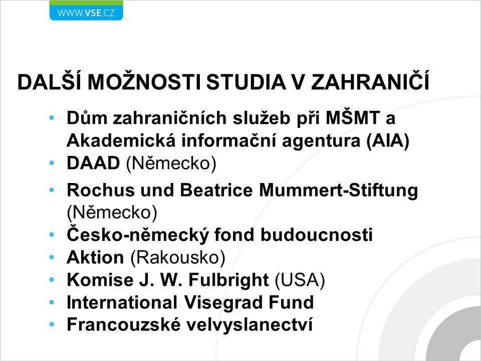 DALŠÍ MOŽNOSTI STUDIA V ZAHRANIČÍ Dům zahraničních služeb při MŠMT a Akademická informační agentura (AIA) DAAD (Německo) Rochus und Beatrice Mummert-Stiftung (Německo) Česko-německý fond budoucnosti Aktion (Rakousko) Komise J.