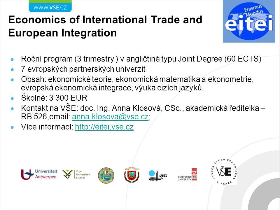  Roční program (3 trimestry ) v angličtině typu Joint Degree (60 ECTS)  7 evropských partnerských univerzit  Obsah: ekonomické teorie, ekonomická matematika a ekonometrie, evropská ekonomická integrace, výuka cizích jazyků.