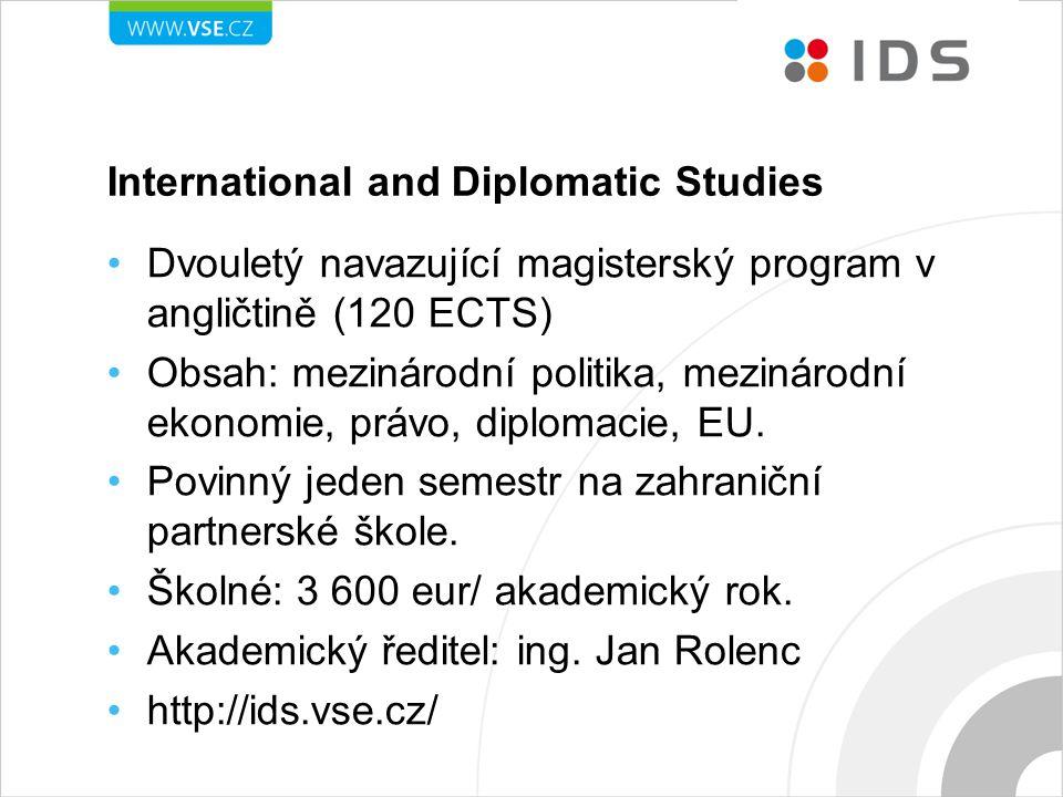 International and Diplomatic Studies Dvouletý navazující magisterský program v angličtině (120 ECTS) Obsah: mezinárodní politika, mezinárodní ekonomie, právo, diplomacie, EU.