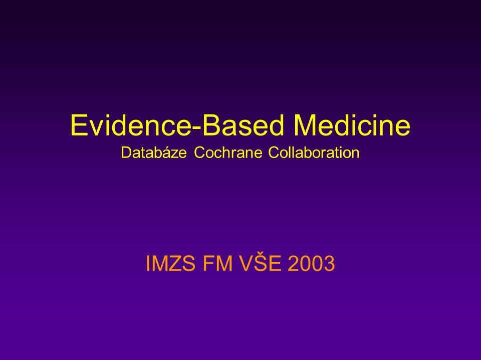 Evidence-Based Medicine Databáze Cochrane Collaboration IMZS FM VŠE 2003