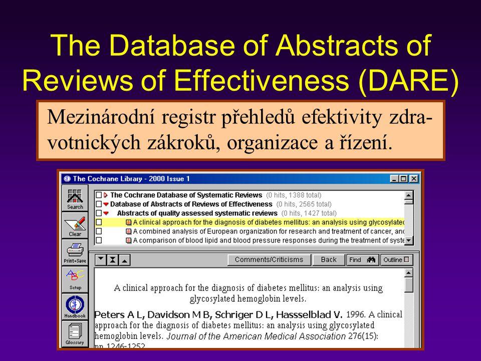 The Database of Abstracts of Reviews of Effectiveness (DARE) Mezinárodní registr přehledů efektivity zdra- votnických zákroků, organizace a řízení.