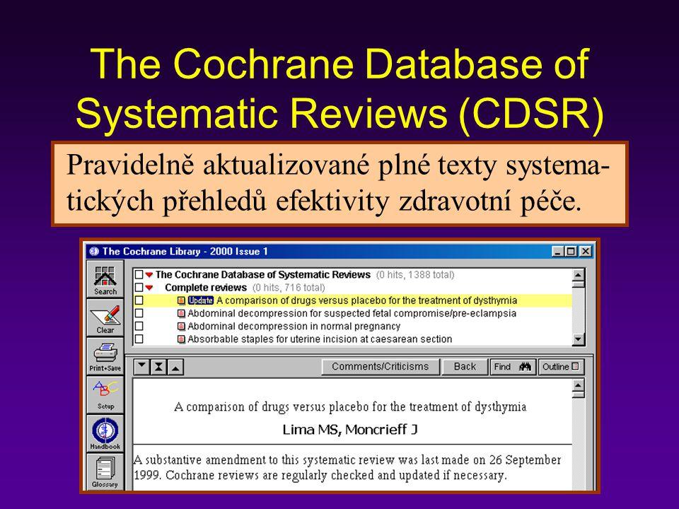 The Cochrane Database of Systematic Reviews (CDSR) Pravidelně aktualizované plné texty systema- tických přehledů efektivity zdravotní péče.