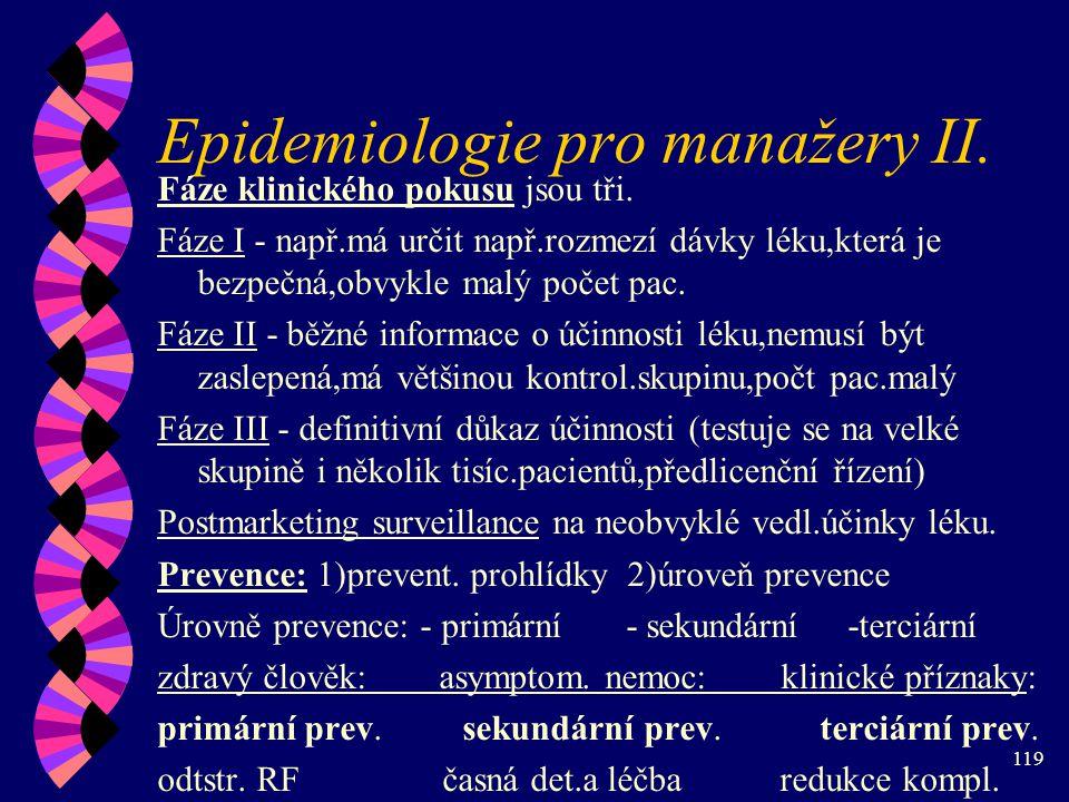 119 Epidemiologie pro manažery II.Fáze klinického pokusu jsou tři.