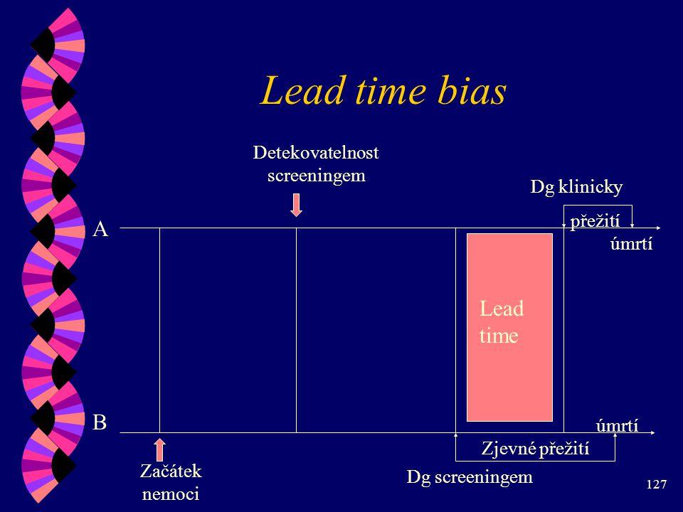 127 Lead time bias A B Začátek nemoci Detekovatelnost screeningem Lead time přežití Zjevné přežití úmrtí Dg screeningem Dg klinicky