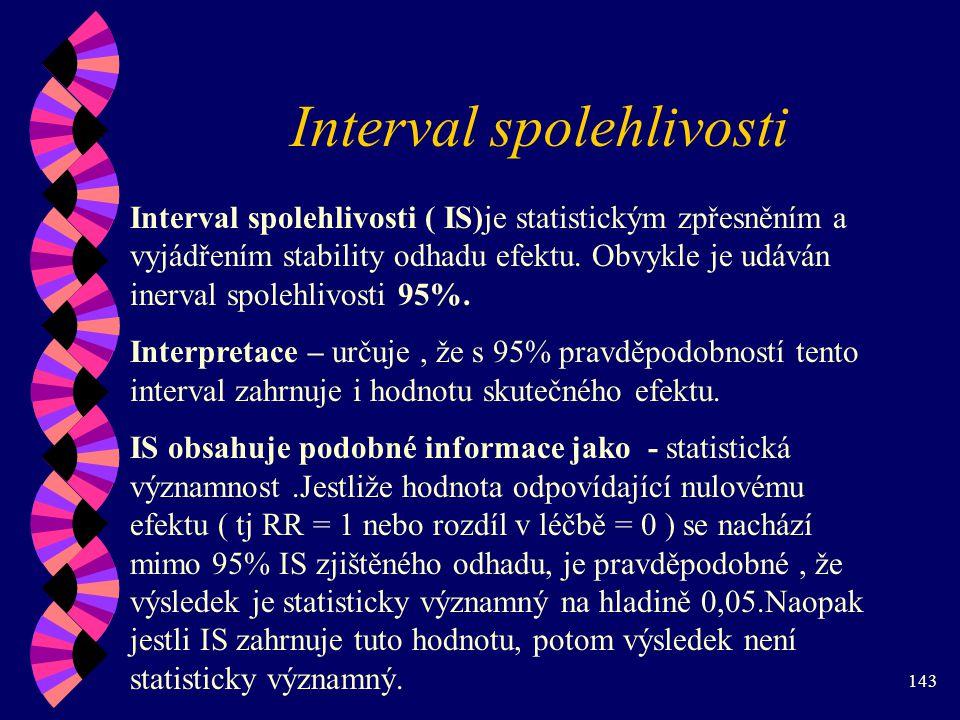 143 Interval spolehlivosti Interval spolehlivosti ( IS)je statistickým zpřesněním a vyjádřením stability odhadu efektu.
