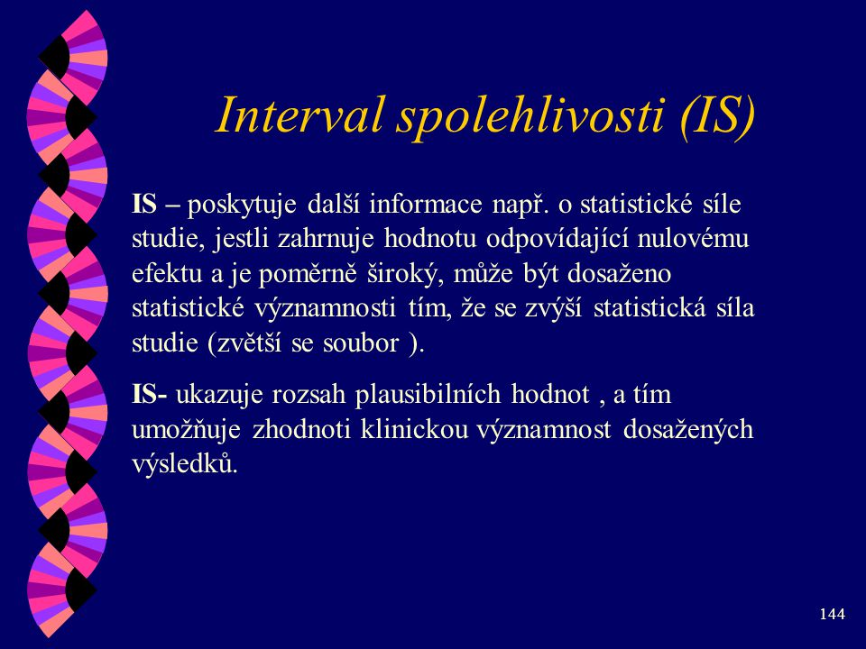 144 Interval spolehlivosti (IS) IS – poskytuje další informace např.