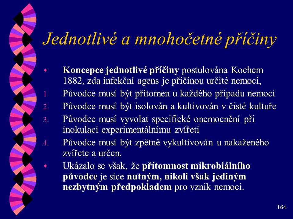 164 Jednotlivé a mnohočetné příčiny w Koncepce jednotlivé příčiny postulována Kochem 1882, zda infekční agens je příčinou určité nemoci, 1.