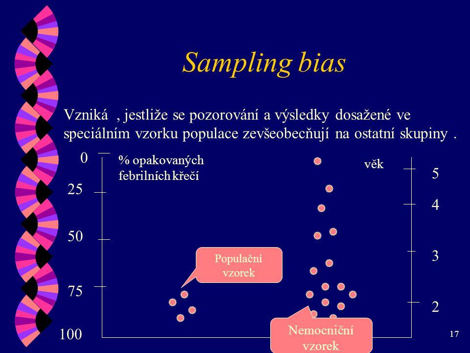 17 Sampling bias Vzniká, jestliže se pozorování a výsledky dosažené ve speciálním vzorku populace zevšeobecňují na ostatní skupiny.
