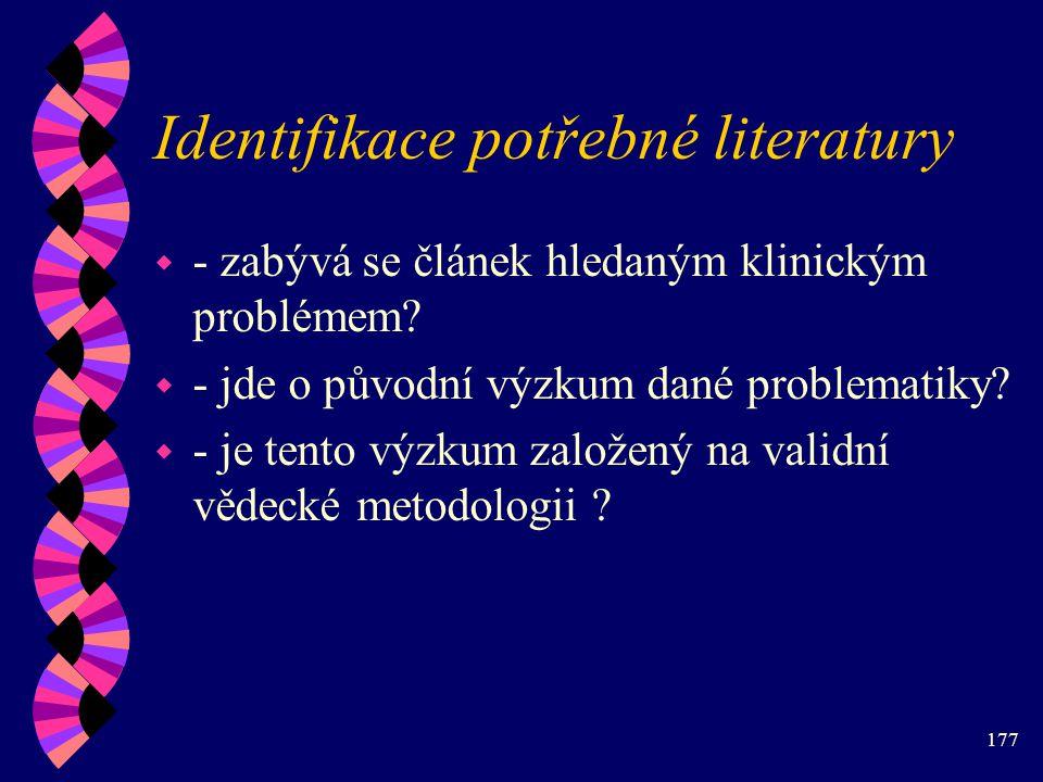 177 Identifikace potřebné literatury w - zabývá se článek hledaným klinickým problémem.