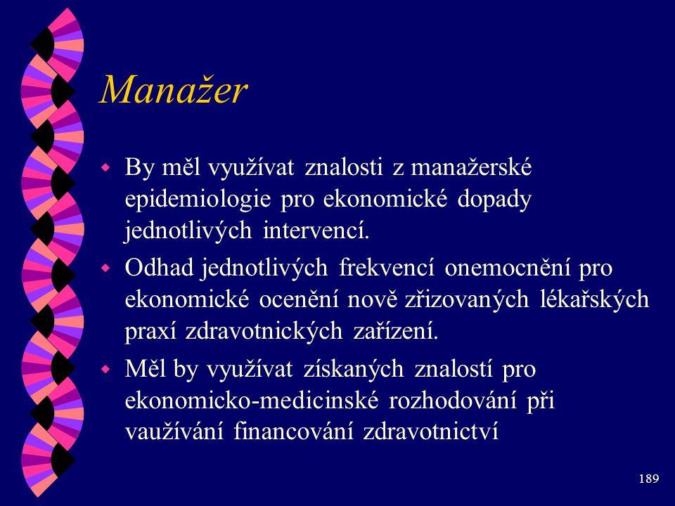 189 Manažer w By měl využívat znalosti z manažerské epidemiologie pro ekonomické dopady jednotlivých intervencí.