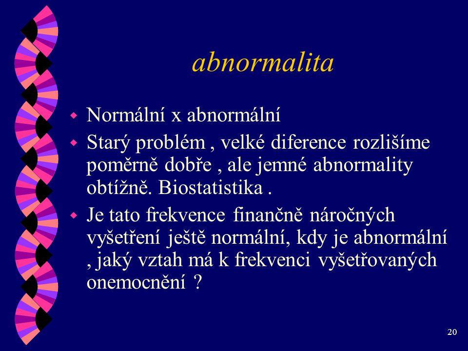 20 abnormalita w Normální x abnormální w Starý problém, velké diference rozlišíme poměrně dobře, ale jemné abnormality obtížně.