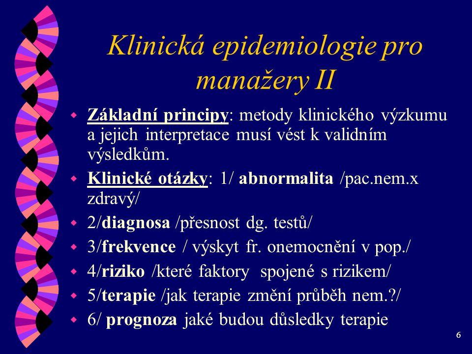 6 Klinická epidemiologie pro manažery II w Základní principy: metody klinického výzkumu a jejich interpretace musí vést k validním výsledkům.