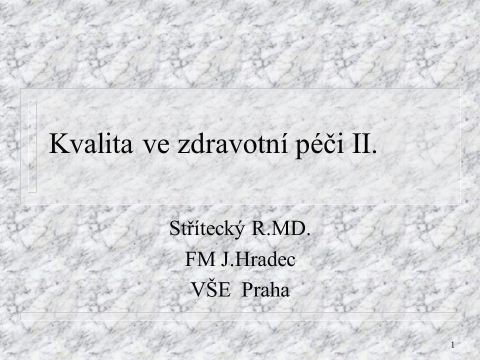 1 Kvalita ve zdravotní péči II. Střítecký R.MD. FM J.Hradec VŠE Praha