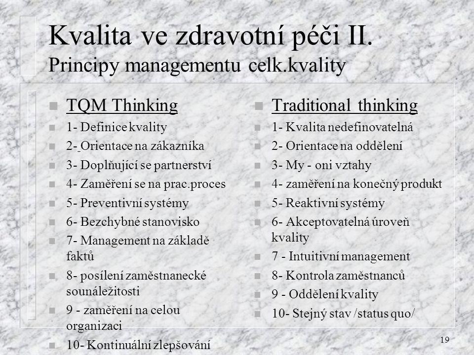 19 Kvalita ve zdravotní péči II. Principy managementu celk.kvality n TQM Thinking n 1- Definice kvality n 2- Orientace na zákazníka n 3- Doplňující se
