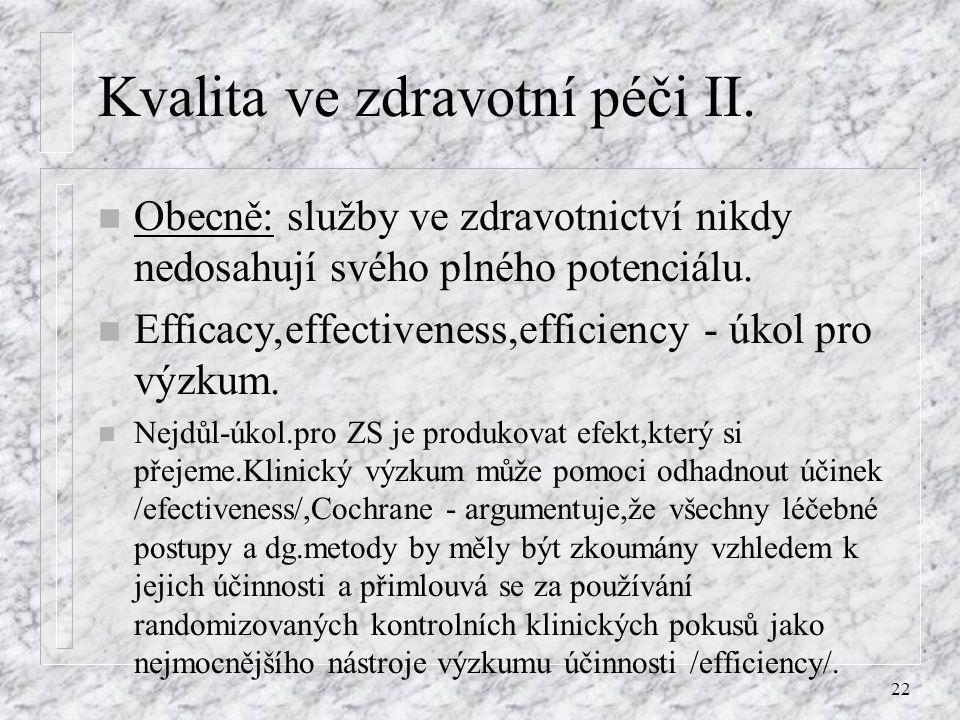 22 Kvalita ve zdravotní péči II. n Obecně: služby ve zdravotnictví nikdy nedosahují svého plného potenciálu. n Efficacy,effectiveness,efficiency - úko