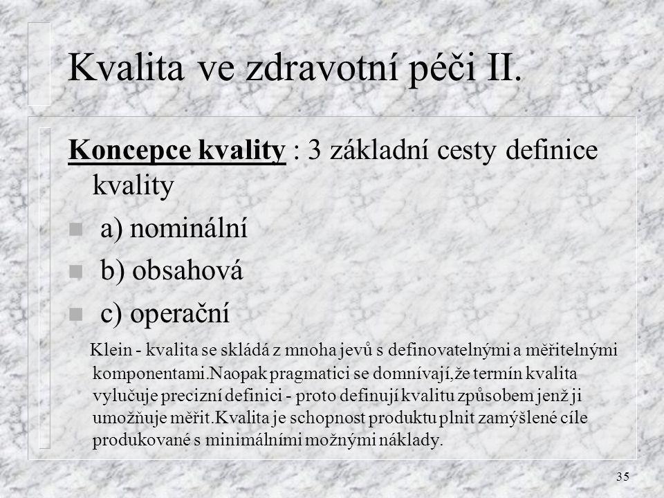 35 Kvalita ve zdravotní péči II. Koncepce kvality : 3 základní cesty definice kvality n a) nominální n b) obsahová n c) operační Klein - kvalita se sk