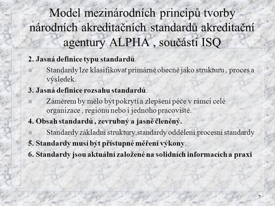 7 Model mezinárodních principů tvorby národních akreditačních standardů akreditační agentury ALPHA, součásti ISQ 2. Jasná definice typu standardů. n S