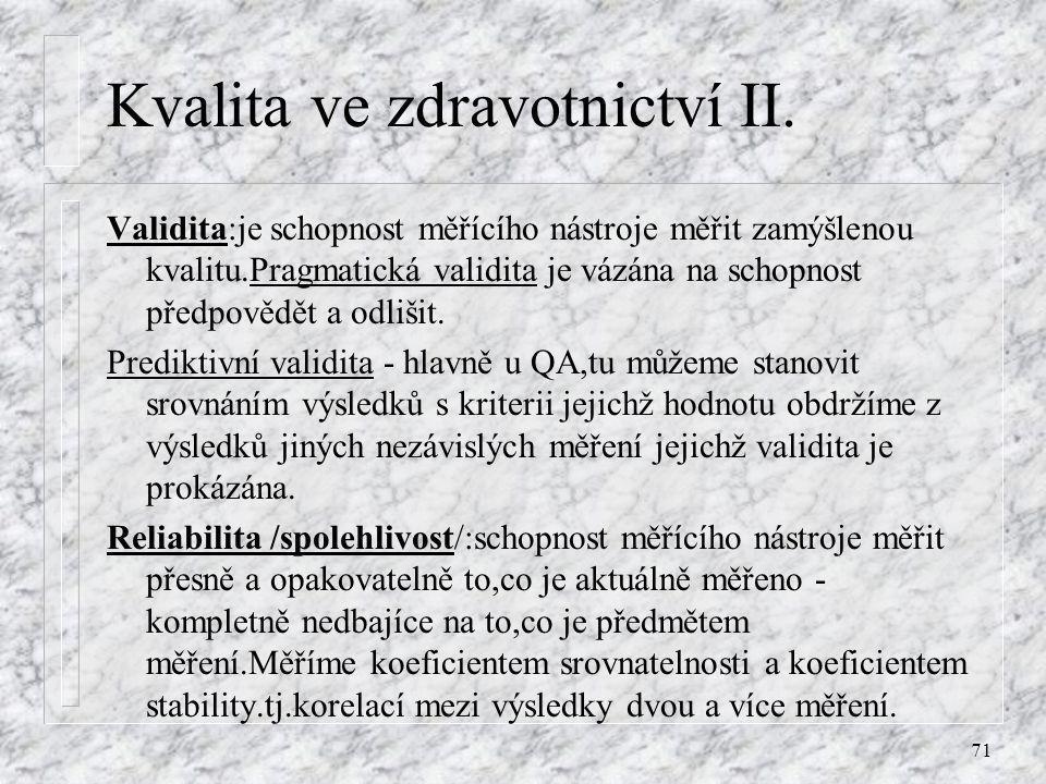 71 Kvalita ve zdravotnictví II. Validita:je schopnost měřícího nástroje měřit zamýšlenou kvalitu.Pragmatická validita je vázána na schopnost předpověd