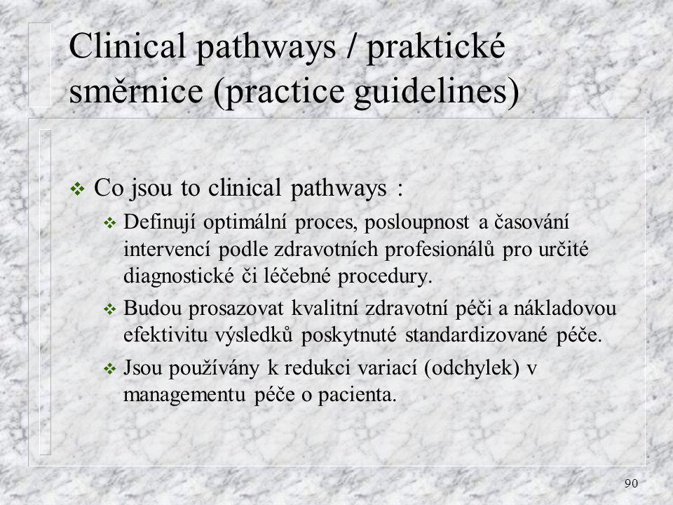 90 Clinical pathways / praktické směrnice (practice guidelines)  Co jsou to clinical pathways :  Definují optimální proces, posloupnost a časování i