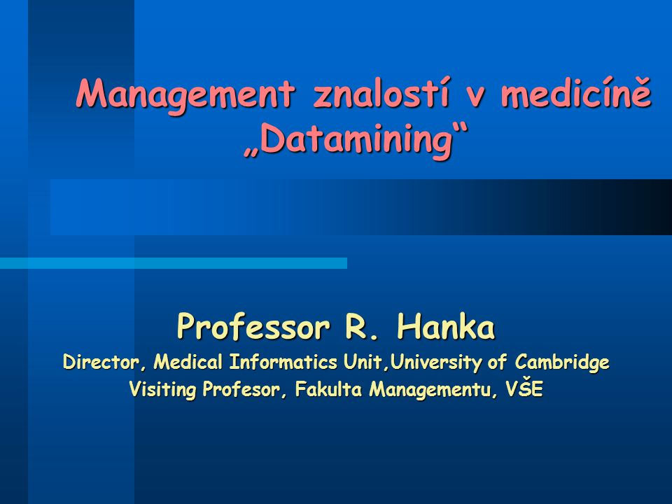 "Management znalostí v medicíně ""Datamining Management znalostí v medicíně ""Datamining Professor R."