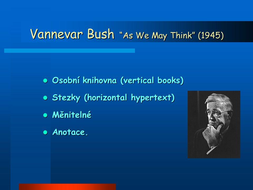 Vannevar Bush As We May Think (1945) Osobní knihovna (vertical books) Osobní knihovna (vertical books) Stezky (horizontal hypertext) Stezky (horizontal hypertext) Měnitelné Měnitelné Anotace.