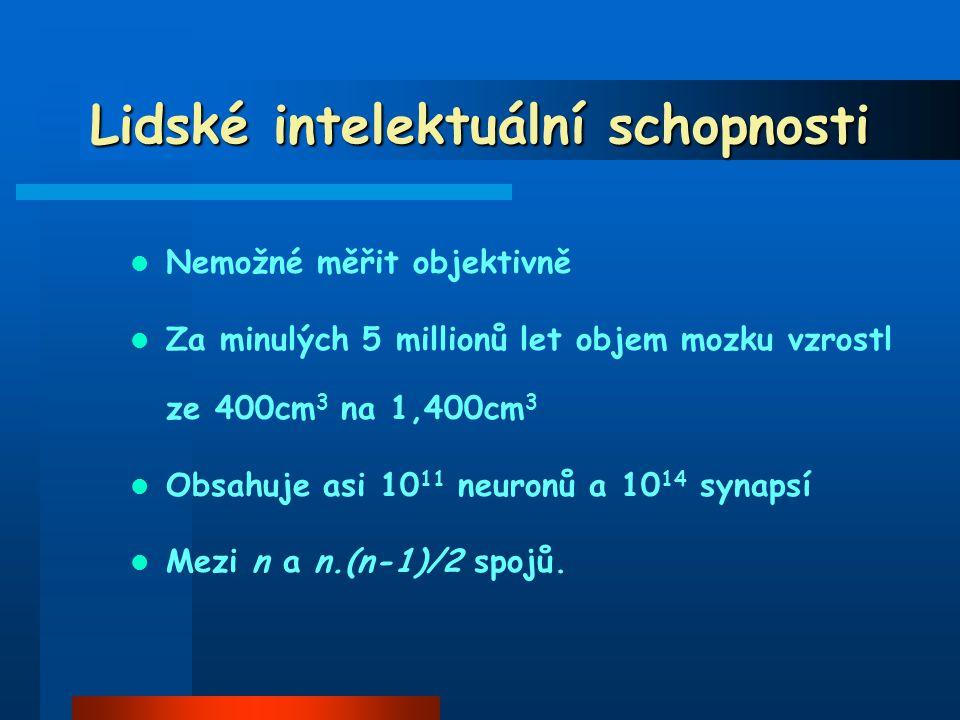 Lidské intelektuální schopnosti Nemožné měřit objektivně Za minulých 5 millionů let objem mozku vzrostl ze 400cm 3 na 1,400cm 3 Obsahuje asi 10 11 neu