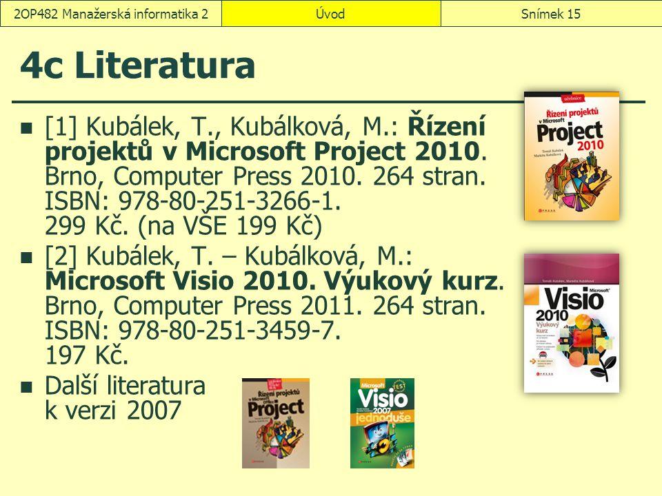 ÚvodSnímek 152OP482 Manažerská informatika 2 4c Literatura [1]Kubálek, T., Kubálková, M.: Řízení projektů v Microsoft Project 2010. Brno, Computer Pre