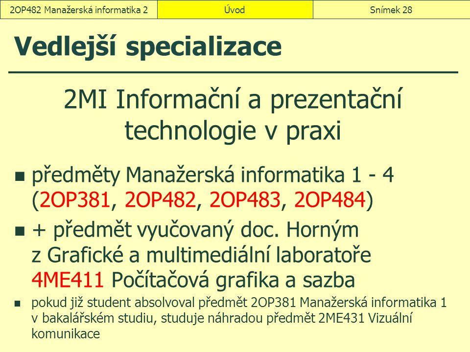 Vedlejší specializace 2MI Informační a prezentační technologie v praxi předměty Manažerská informatika 1 - 4 (2OP381, 2OP482, 2OP483, 2OP484) + předmě