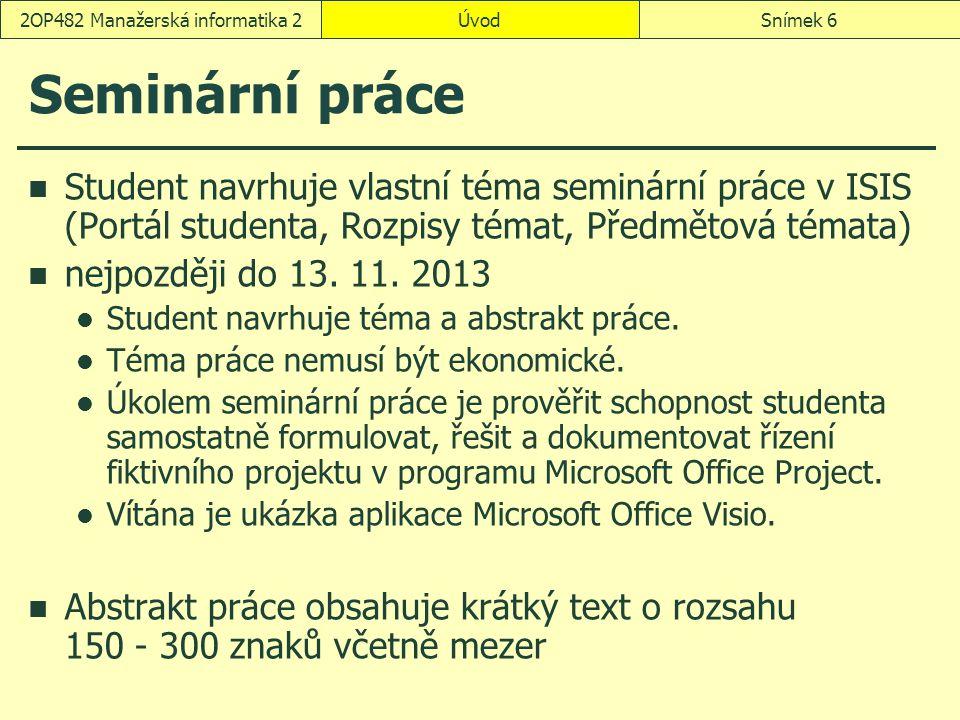 Seminární práce Student navrhuje vlastní téma seminární práce v ISIS (Portál studenta, Rozpisy témat, Předmětová témata) nejpozději do 13. 11. 2013 St