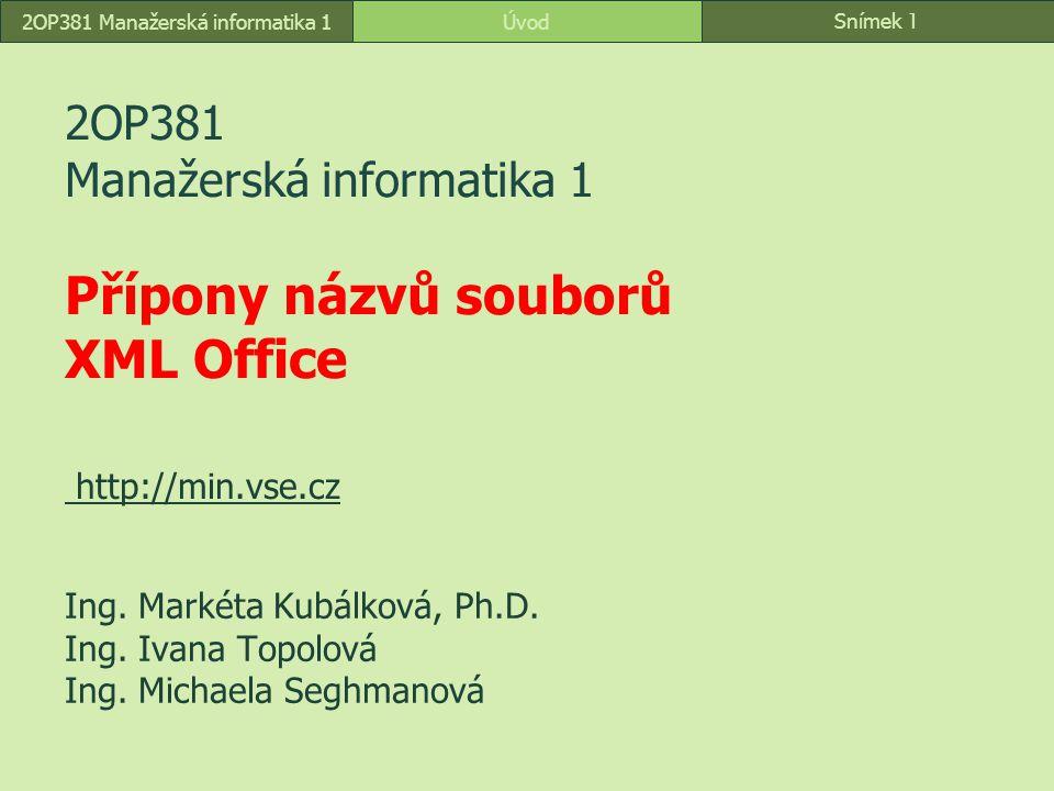 Snímek 1 Úvod2OP381 Manažerská informatika 1 2OP381 Manažerská informatika 1 Přípony názvů souborů XML Office http://min.vse.cz http://min.vse.cz Ing.