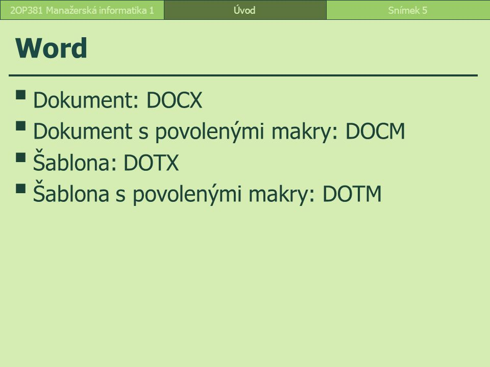 Excel Sešit: XLSX Sešit s povolenými makry: XLSM Šablona: XLTX Šablona s povolenými makry: XLTM Binární sešit jiný než XML: XLSB Doplněk s povolenými makry: XLAM ÚvodSnímek 62OP381 Manažerská informatika 1